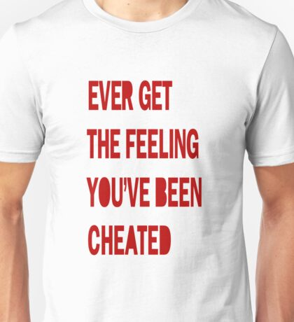 EVER GET THE FEELING... Unisex T-Shirt