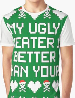 My Ugly Sweater Is Better Than Yours!! Graphic T-Shirt