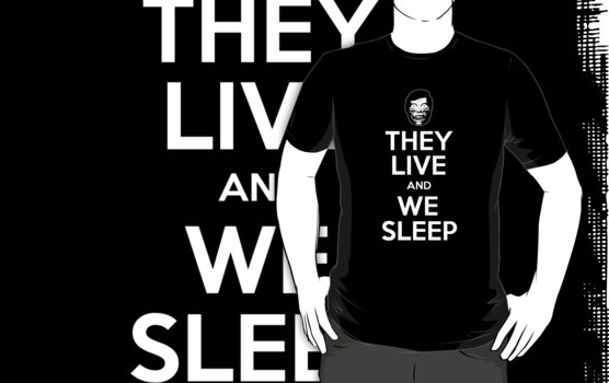 They Live & We Sleep by Bizarro Tees