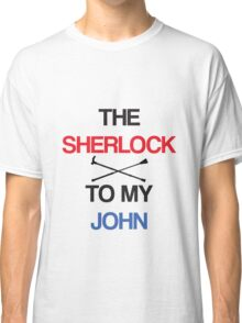 The Sherlock To My John Classic T-Shirt