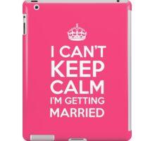 I Can't Keep Calm I'm Getting Married iPad Case/Skin