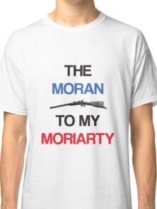 The Moran To My Moriarty Classic T-Shirt