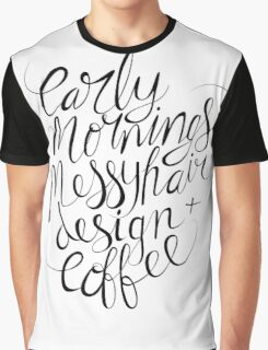 early mornings, messy hair, design + coffee Graphic T-Shirt