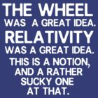 The wheel was a great idea by nimbusnought