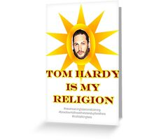 Tom Hardy is my religion Greeting Card