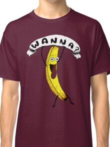 Wanna Banana? Classic T-Shirt