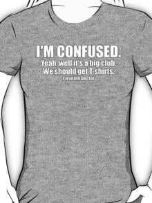 I'm Confused. T-Shirt