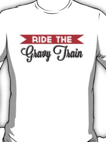 Ride The Gravy Train T-Shirt