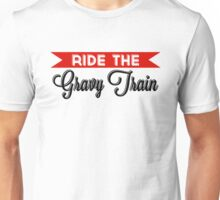 Ride The Gravy Train Unisex T-Shirt