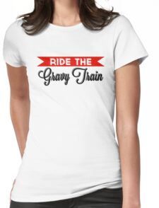 Ride The Gravy Train Womens Fitted T-Shirt