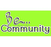 Be... Community Photographic Print