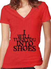 I Will Turn You Into Shoes Women's Fitted V-Neck T-Shirt