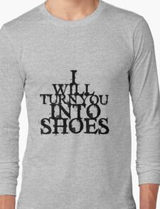 I Will Turn You Into Shoes Long Sleeve T-Shirt