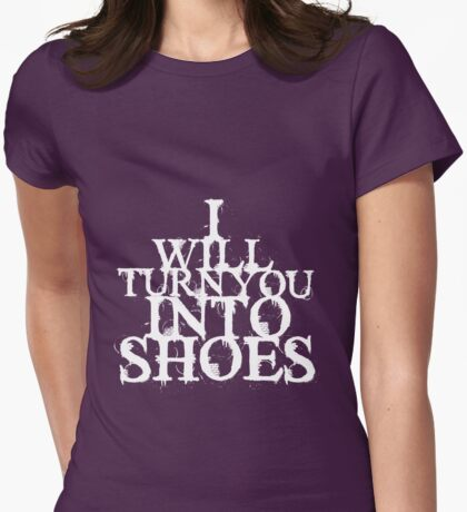 I Will Turn You Into Shoes (White) Womens Fitted T-Shirt