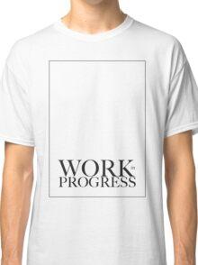 Work in Progress Classic T-Shirt