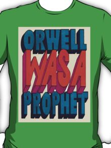 Orwell Was A Prophet T-Shirt