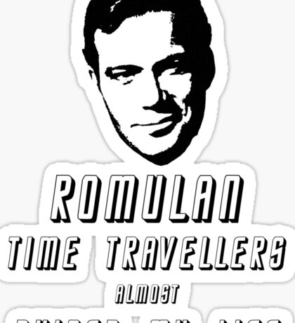 Romulan time travellers almost ruined my life  Sticker