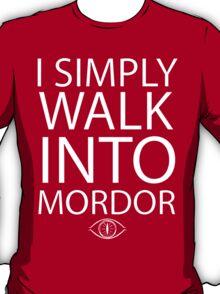 I simply walk into Mordor T-Shirt