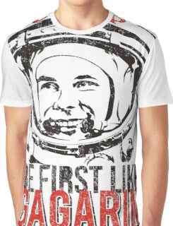 Be first like Yuri Gagarin.  Graphic T-Shirt