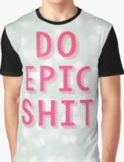 DO EPIC SHIT Graphic T-Shirt