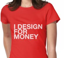 I DESIGN FOR MONEY 2 Womens Fitted T-Shirt