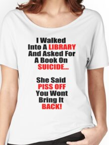 Hilarious Book On Suicide Joke! Women's Relaxed Fit T-Shirt