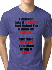 Hilarious Book On Suicide Joke! Tri-blend T-Shirt