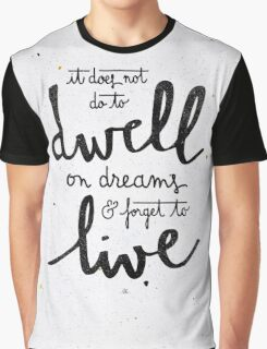 Dwell on dreams Graphic T-Shirt
