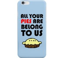 All Your Pies Are Belong To Us iPhone Case/Skin