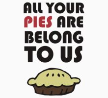 All Your Pies Are Belong To Us Kids Clothes