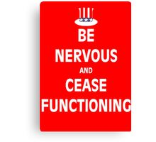 Be Nervous and Cease Functioning Canvas Print