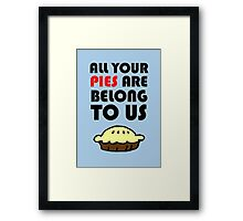 All Your Pies Are Belong To Us Framed Print