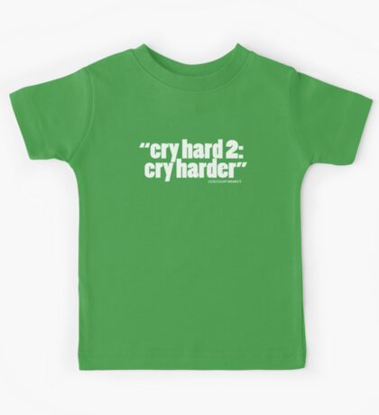 'cry hard 2...' Kids Tee