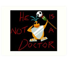 He is not a doctor Art Print