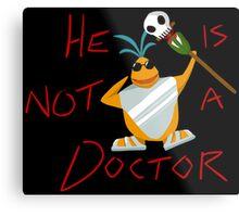 He is not a doctor Metal Print