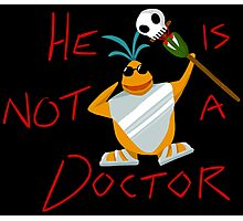 He is not a doctor Photographic Print