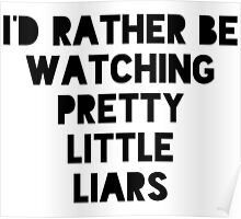 I'd rather be watching pll Poster