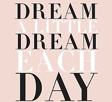 DREAM A LITTLE DREAM EACH DAY by designsbymaria