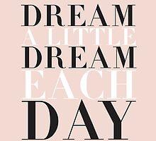 DREAM A LITTLE DREAM EACH DAY by designsbymaria