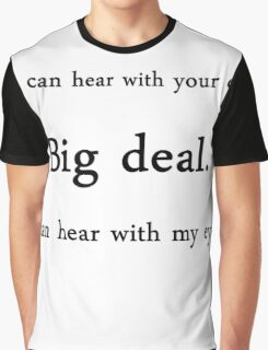 You can hear with your ears? - American Sign Language Graphic T-Shirt