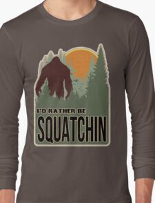 I'd Rather Be Squatchin Long Sleeve T-Shirt