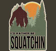 I'd Rather Be Squatchin Unisex T-Shirt