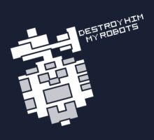 Destroy him, my robots by spyn