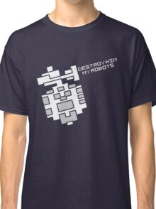 Destroy him, my robots Classic T-Shirt