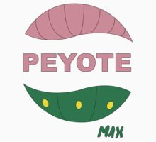 PEYOTE max by monkeyrags