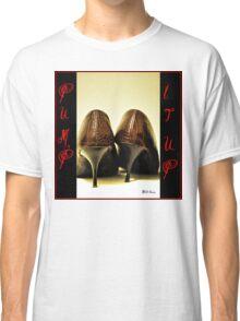 Pump It Up Classic T-Shirt