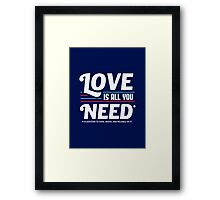Love is All You Need | Funny Slogan Framed Print