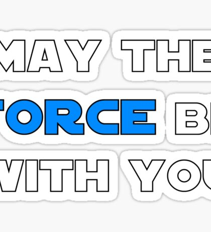 May the Force Be With You - Blue Sticker