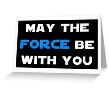 May the Force Be With You - Blue Greeting Card