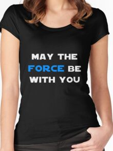 May the Force Be With You - Blue Women's Fitted Scoop T-Shirt